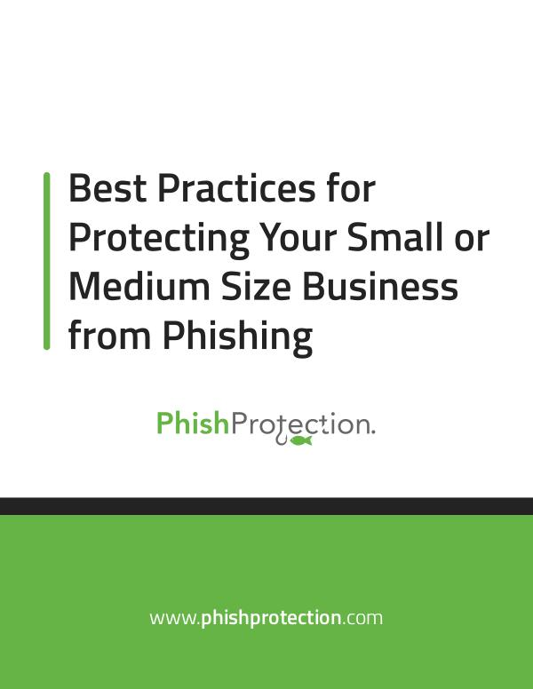 Best Practices for Protecting Your Small or Medium Size Business from PhishProtection_Best_Practices_For_Protecting_Your