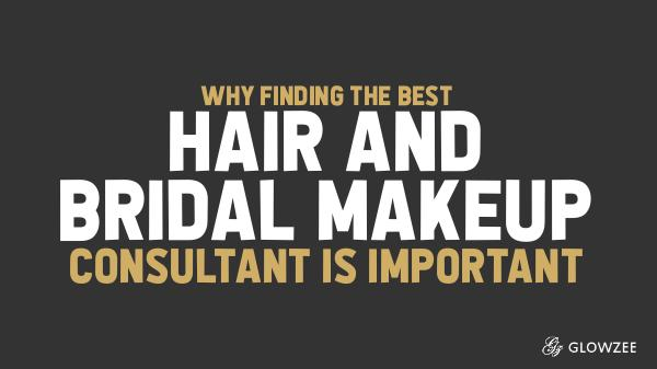 Why Finding the Best Hair and Bridal Makeup Consul