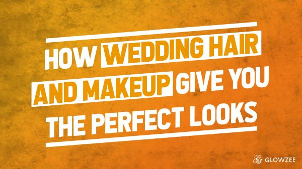 Bridal Hair & Makeup Hair and Makeup Give You the Perfect Looks