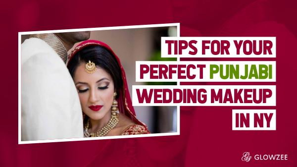 Punjabi Wedding Tips For Your Perfect Punjabi Wedding Makeup in NY