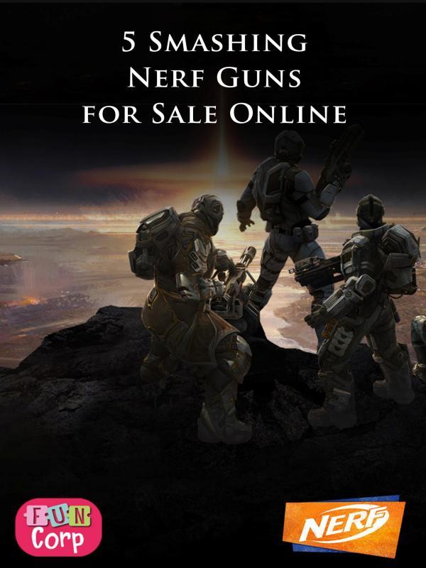 5 Smashing Nerf Guns for Sale Online 5 Smashing Nerf Guns for Sale Online-converted
