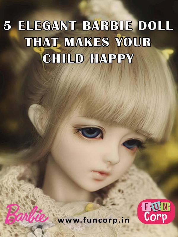 5 Elegant Barbie Doll That Makes Your Child Happy 5 Elegant Barbie Doll That Makes Your Child Happy