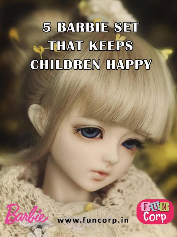 5 Barbie Set that Keeps Children Happy 5 Barbie Set that Keeps Children Happy