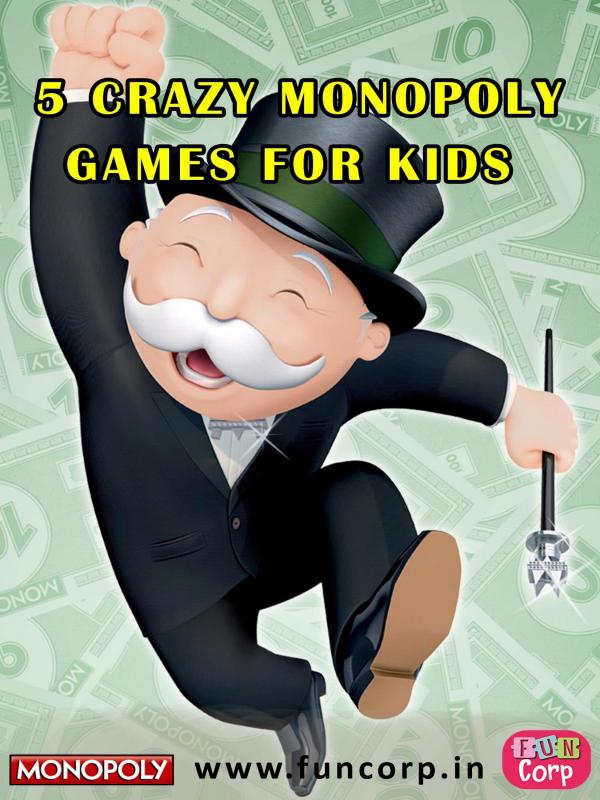 5 Crazy Monopoly Games for Kids 5 Crazy Monopoly Games for Kids