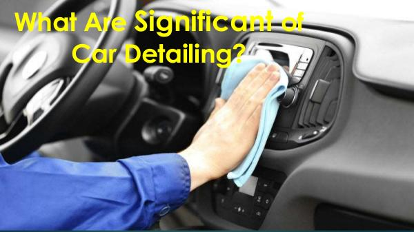 What Are Significant of Car Detailing