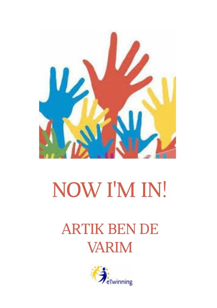 NOW I'M IN!! ARTIK BEN DE VARIM. Bu bir e Twinning projesidir.