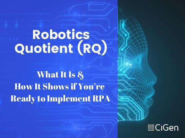 Robotics Quotient (RQ): What It Is and How It Shows if You're Ready t CiGen-robotic-process-automation-Australia-Robotic