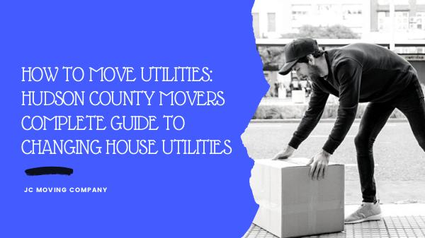 HOW TO MOVE UTILITIES: HUDSON COUNTY MOVERS COMPLETE GUIDE TO CHANGIN HOW TO MOVE UTILITIES_ HUDSON COUNTY MOVERS COMPLE