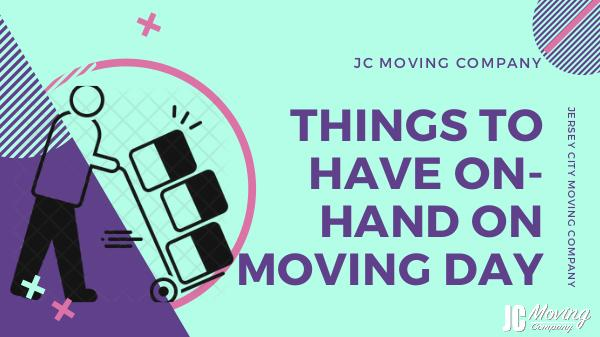 THINGS TO HAVE ON-HAND ON MOVING DAY THINGS TO HAVE ON-HAND ON MOVING DAY