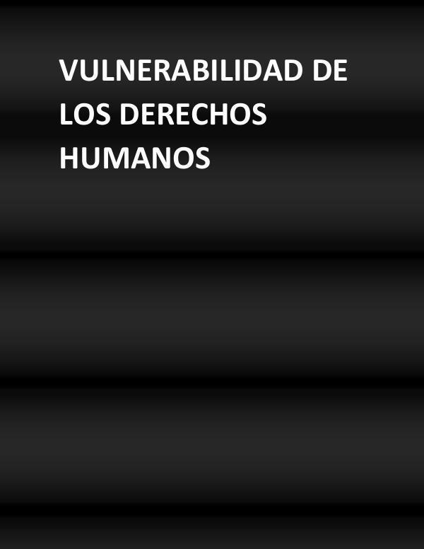Vulnerabilidad de los derechos humanos VULNERABILIDAD DE LOS DERECHOS HUMANOS (1)