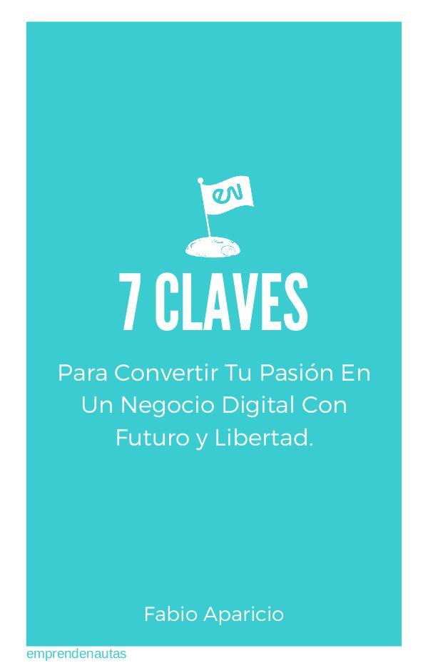 7 CLAVES PARA CONVERTIR TU PASIÓN EN UN NEGOCIO DIGITAL e-Book _ 7 CLAVES Para Convertir tu Pasion en un N