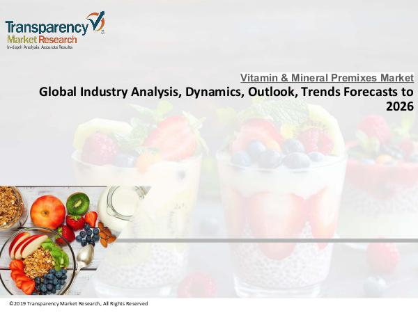 Vitamin And Mineral Premixes Industry - Huge Demand for Nutritious Fo Vitamin And Mineral Premixes Industry