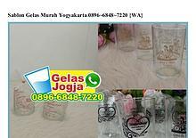 Sablon Gelas Murah Yogyakarta Ö896-6848-722Ö[wa]