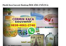 Plastik Kaca Souvenir Bandung 0838 4061 2740[wa]