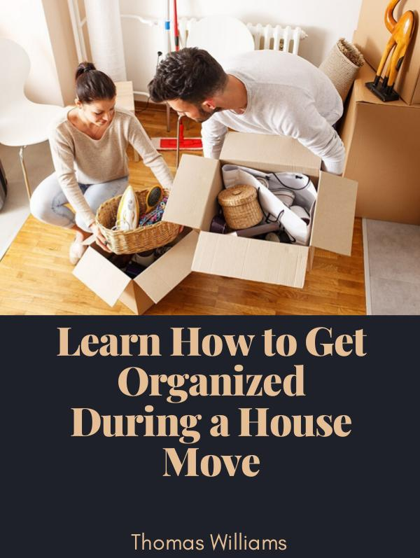 Moving Tips Learn How to Get Organized During a House Move