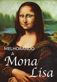 Melhorando a Mona Lisa